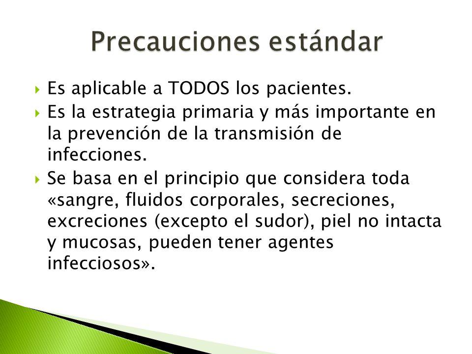  Es aplicable a TODOS los pacientes.  Es la estrategia primaria y más importante en la prevención de la transmisión de infecciones.  Se basa en el