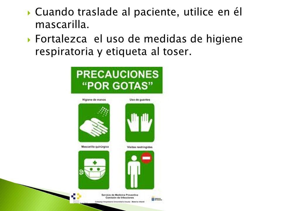  Cuando traslade al paciente, utilice en él mascarilla.  Fortalezca el uso de medidas de higiene respiratoria y etiqueta al toser.