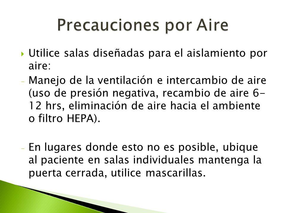  Utilice salas diseñadas para el aislamiento por aire: - Manejo de la ventilación e intercambio de aire (uso de presión negativa, recambio de aire 6-