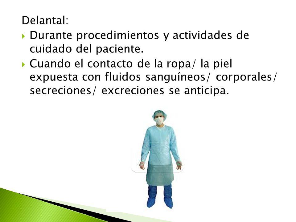 Delantal:  Durante procedimientos y actividades de cuidado del paciente.  Cuando el contacto de la ropa/ la piel expuesta con fluidos sanguíneos/ co