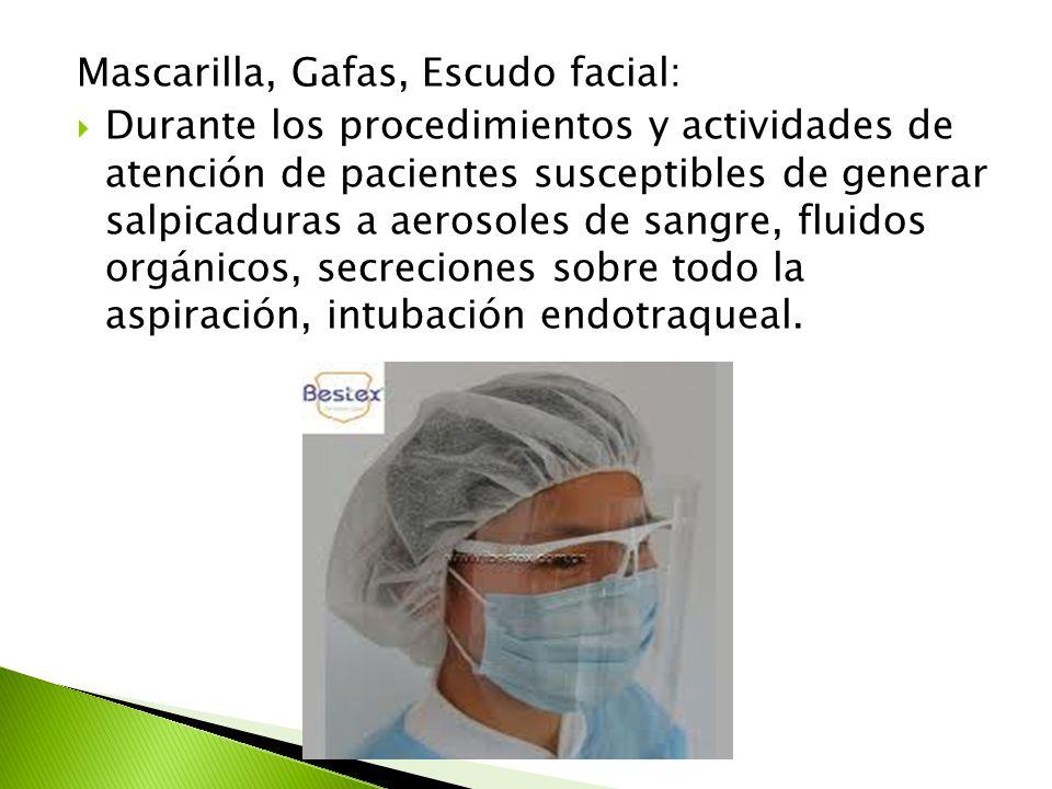 Mascarilla, Gafas, Escudo facial:  Durante los procedimientos y actividades de atención de pacientes susceptibles de generar salpicaduras a aerosoles