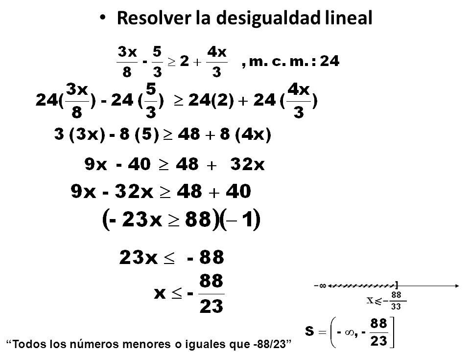 Resolver la desigualdad lineal Todos los números menores o iguales que -88/23