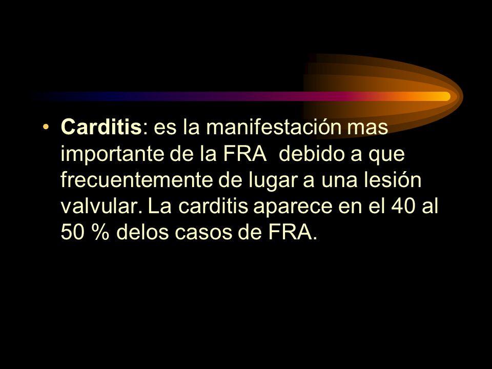 Carditis: es la manifestación mas importante de la FRA debido a que frecuentemente de lugar a una lesión valvular.