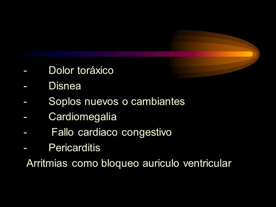 - Dolor toráxico - Disnea - Soplos nuevos o cambiantes - Cardiomegalia - Fallo cardiaco congestivo - Pericarditis Arritmias como bloqueo auriculo ventricular