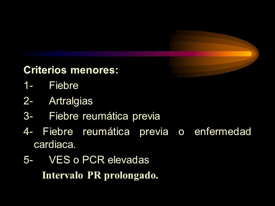 Criterios menores: 1- Fiebre 2- Artralgias 3- Fiebre reumática previa 4- Fiebre reumática previa o enfermedad cardiaca.