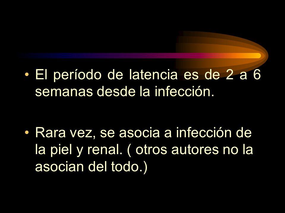 El período de latencia es de 2 a 6 semanas desde la infección.