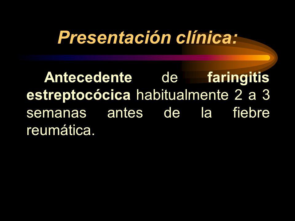 Presentación clínica: Antecedente de faringitis estreptocócica habitualmente 2 a 3 semanas antes de la fiebre reumática.