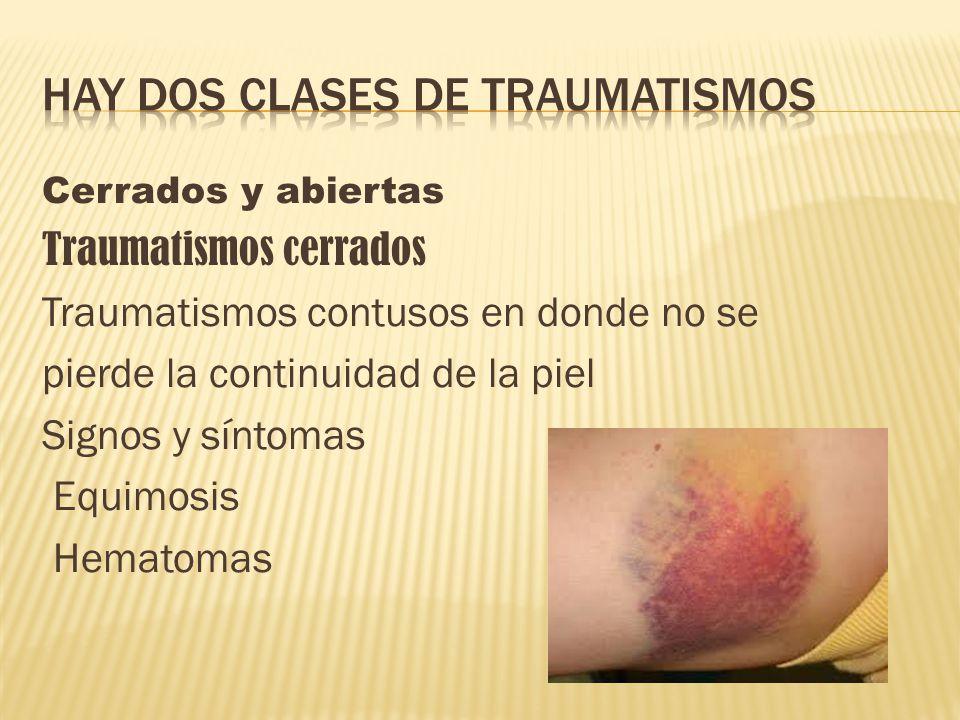 Cerrados y abiertas Traumatismos cerrados Traumatismos contusos en donde no se pierde la continuidad de la piel Signos y síntomas Equimosis Hematomas