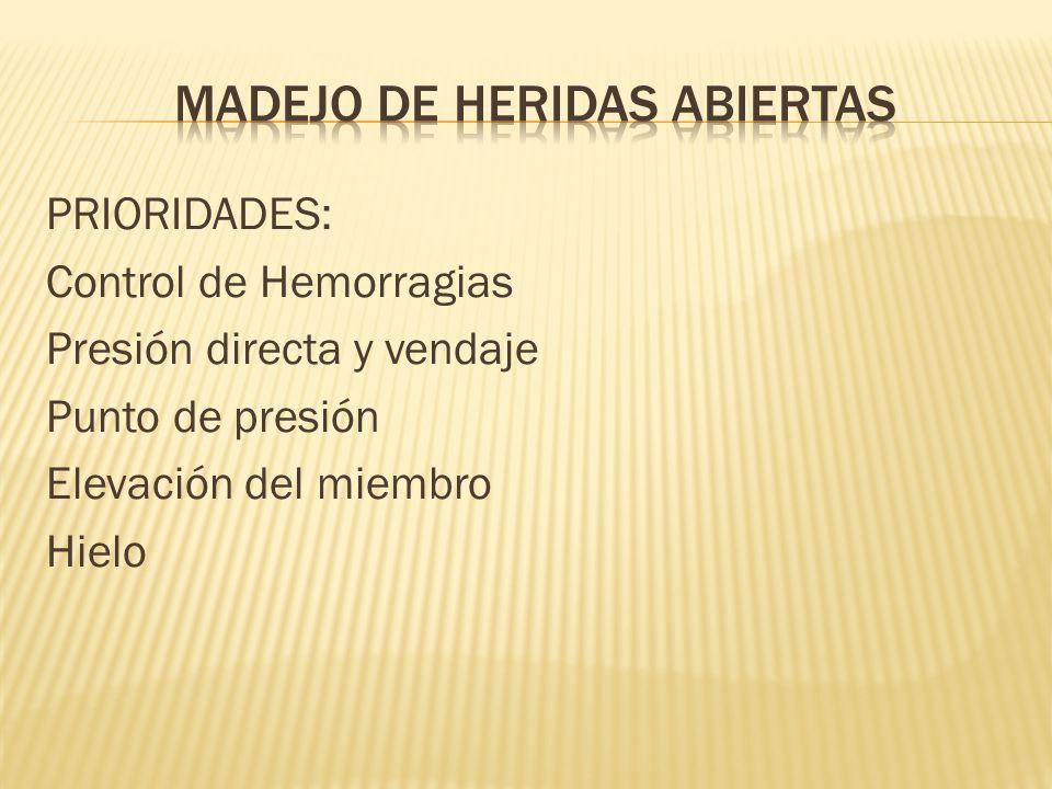 PRIORIDADES: Control de Hemorragias Presión directa y vendaje Punto de presión Elevación del miembro Hielo