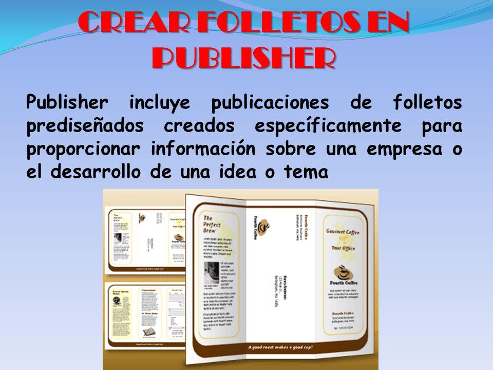 CREAR FOLLETOS EN PUBLISHER Publisher incluye publicaciones de folletos prediseñados creados específicamente para proporcionar información sobre una empresa o el desarrollo de una idea o tema