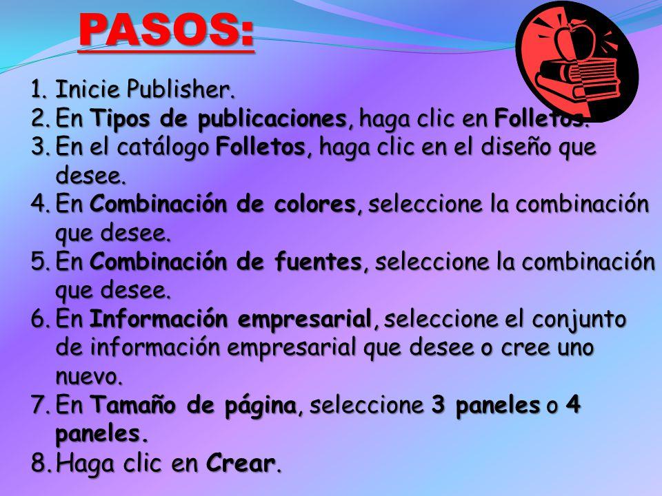 PASOS: 1.Inicie Publisher.2.En Tipos de publicaciones, haga clic en Folletos.