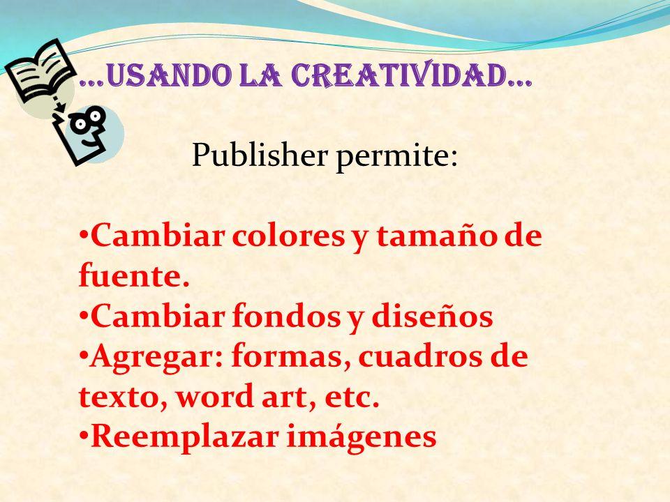 …USANDO LA CREATIVIDAD… Publisher permite: Cambiar colores y tamaño de fuente.