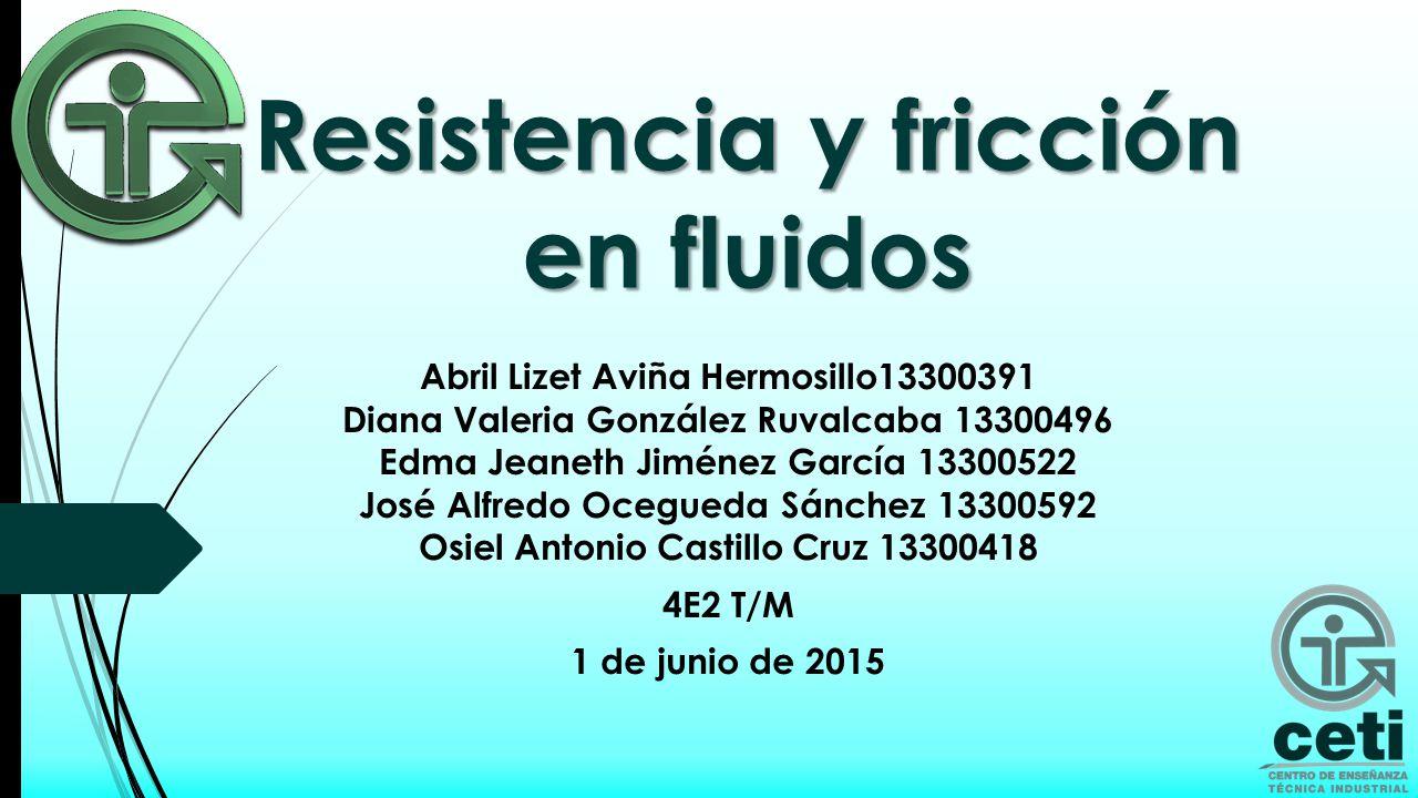 Introducción  En la siguiente presentación se hablará de manera detallada sobre la resistencia y fricción en los fluidos.