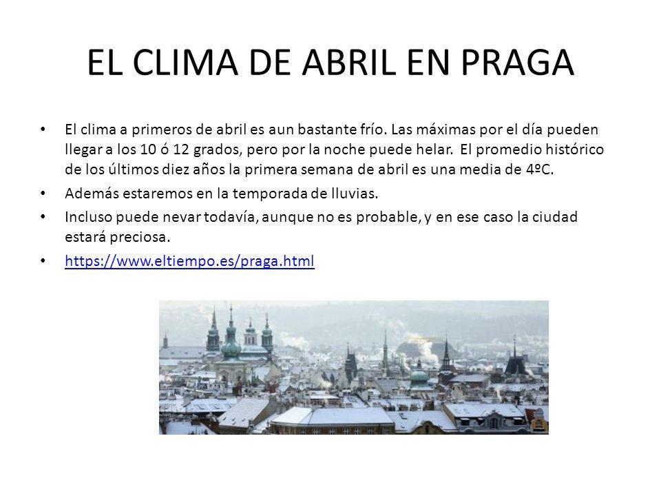 EL CLIMA DE ABRIL EN PRAGA El clima a primeros de abril es aun bastante frío.