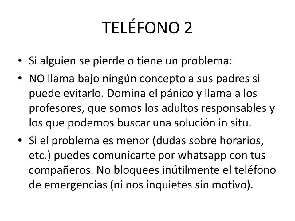 TELÉFONO 2 Si alguien se pierde o tiene un problema: NO llama bajo ningún concepto a sus padres si puede evitarlo.