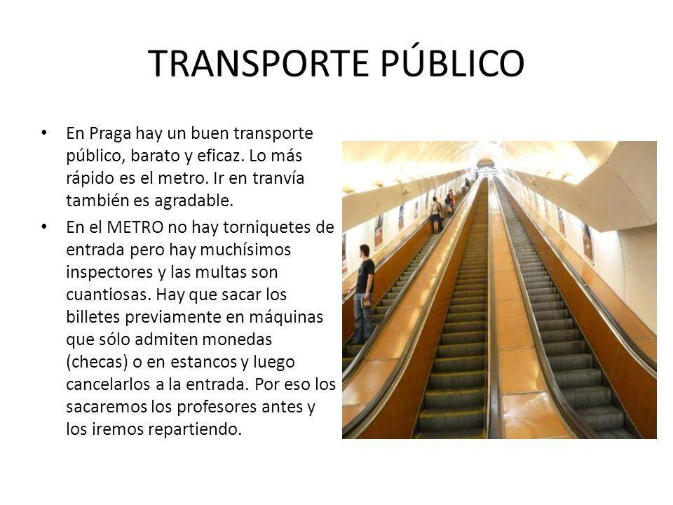 TRANSPORTE PÚBLICO En Praga hay un buen transporte público, barato y eficaz.