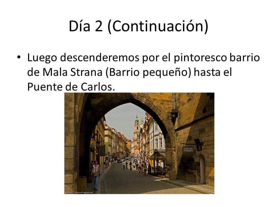 Día 2 (Continuación) Luego descenderemos por el pintoresco barrio de Mala Strana (Barrio pequeño) hasta el Puente de Carlos.