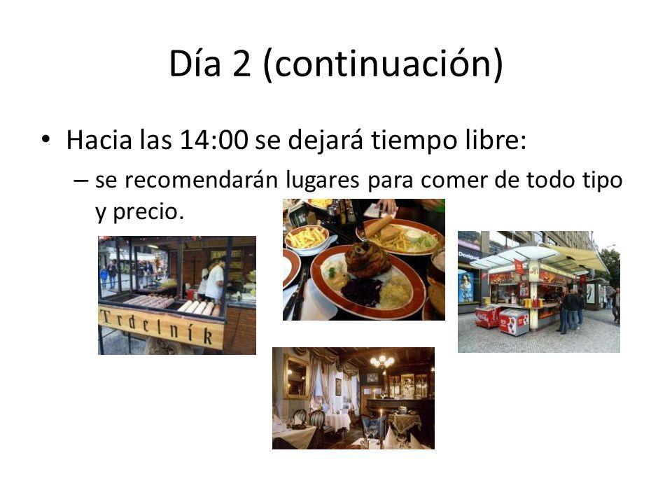 Día 2 (continuación) Hacia las 14:00 se dejará tiempo libre: – se recomendarán lugares para comer de todo tipo y precio.