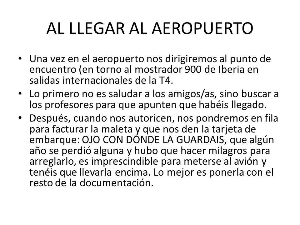 AL LLEGAR AL AEROPUERTO Una vez en el aeropuerto nos dirigiremos al punto de encuentro (en torno al mostrador 900 de Iberia en salidas internacionales de la T4.