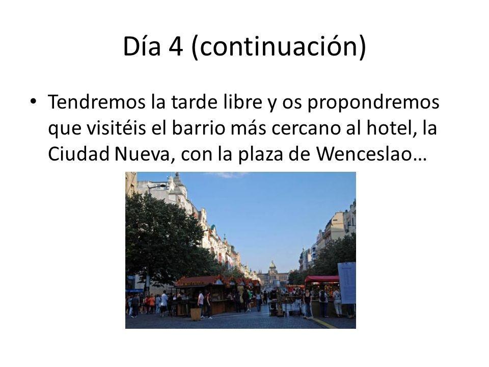 Día 4 (continuación) Tendremos la tarde libre y os propondremos que visitéis el barrio más cercano al hotel, la Ciudad Nueva, con la plaza de Wenceslao…