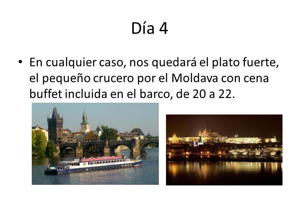 Día 4 En cualquier caso, nos quedará el plato fuerte, el pequeño crucero por el Moldava con cena buffet incluida en el barco, de 20 a 22.