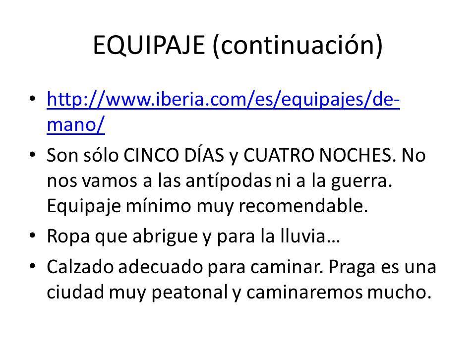 EQUIPAJE (continuación) http://www.iberia.com/es/equipajes/de- mano/ http://www.iberia.com/es/equipajes/de- mano/ Son sólo CINCO DÍAS y CUATRO NOCHES.