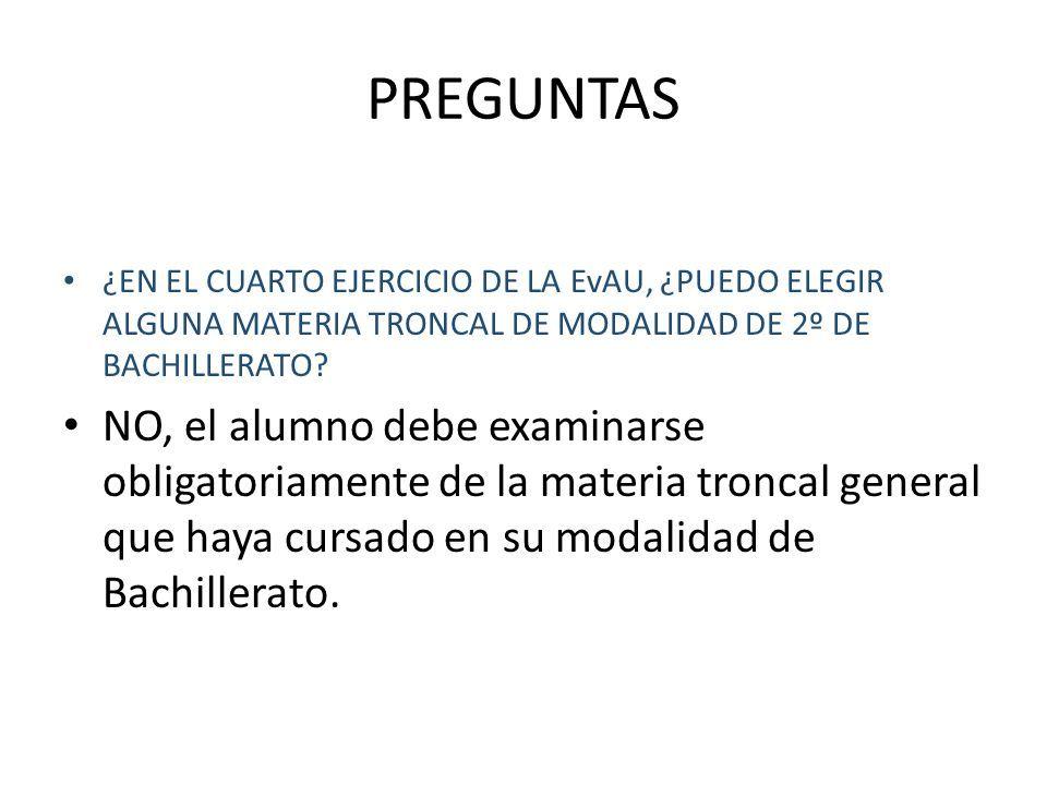 PREGUNTAS ¿EN EL CUARTO EJERCICIO DE LA EvAU, ¿PUEDO ELEGIR ALGUNA MATERIA TRONCAL DE MODALIDAD DE 2º DE BACHILLERATO.