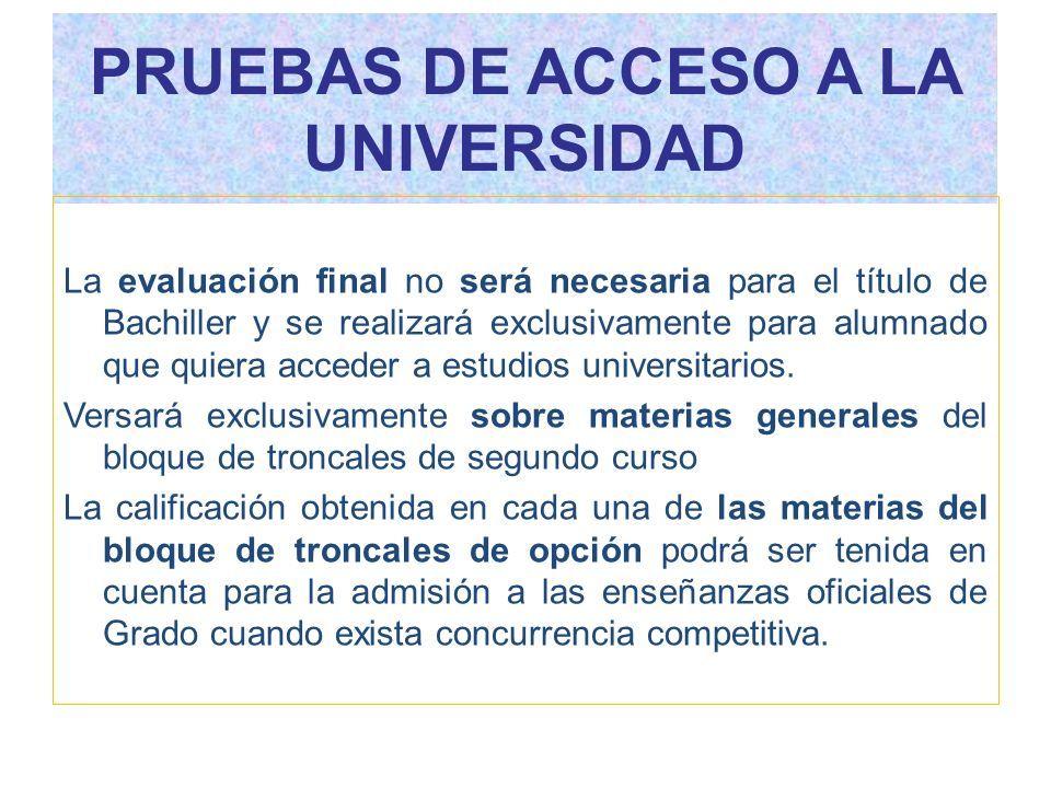 PRUEBAS DE ACCESO A LA UNIVERSIDAD La evaluación final no será necesaria para el título de Bachiller y se realizará exclusivamente para alumnado que quiera acceder a estudios universitarios.