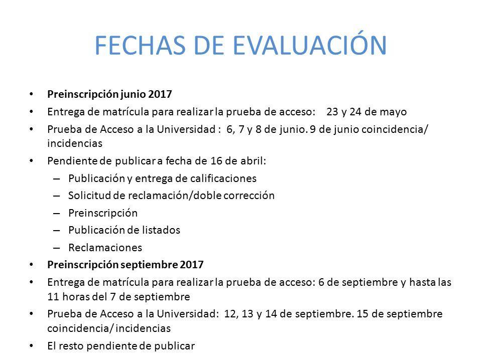 FECHAS DE EVALUACIÓN Preinscripción junio 2017 Entrega de matrícula para realizar la prueba de acceso: 23 y 24 de mayo Prueba de Acceso a la Universidad : 6, 7 y 8 de junio.