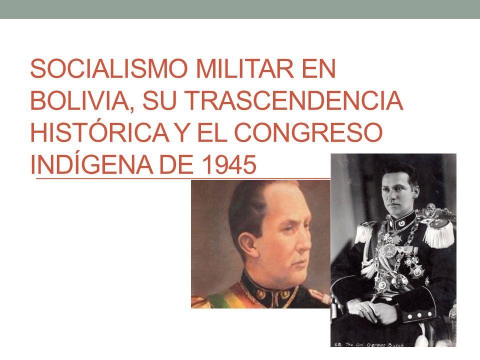 SOCIALISMO MILITAR EN BOLIVIA, SU TRASCENDENCIA HISTÓRICA Y EL CONGRESO INDÍGENA DE 1945