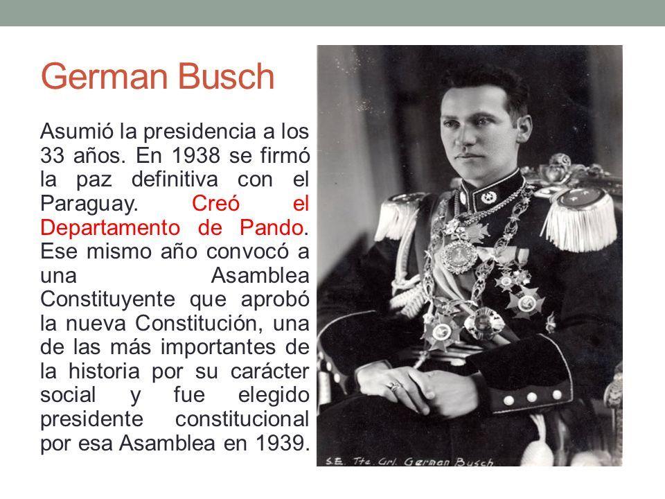 German Busch Asumió la presidencia a los 33 años.