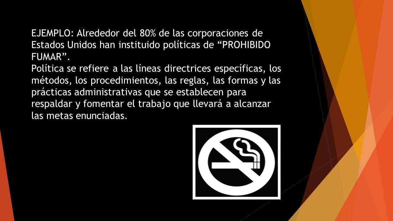 EJEMPLO: Alrededor del 80% de las corporaciones de Estados Unidos han instituido políticas de PROHIBIDO FUMAR .