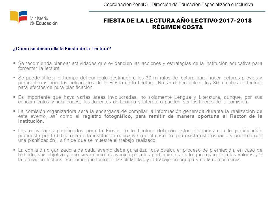 FIESTA DE LA LECTURA AÑO LECTIVO 2017- 2018 RÉGIMEN COSTA Coordinación Zonal 5 - Dirección de Educación Especializada e Inclusiva ¿Cómo se desarrolla la Fiesta de la Lectura.