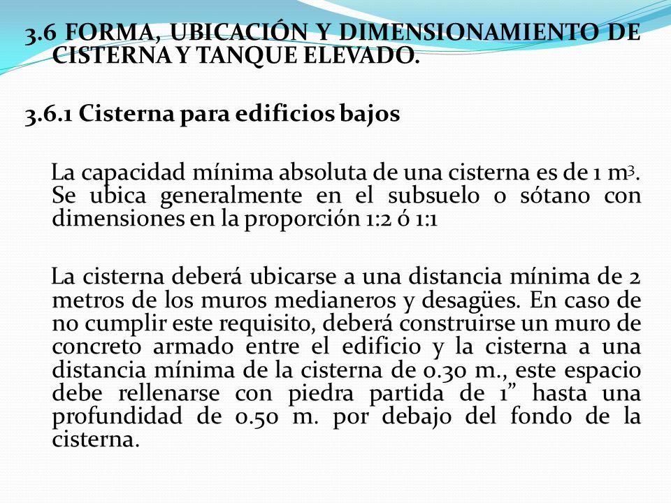 3.6 FORMA, UBICACIÓN Y DIMENSIONAMIENTO DE CISTERNA Y TANQUE ELEVADO.