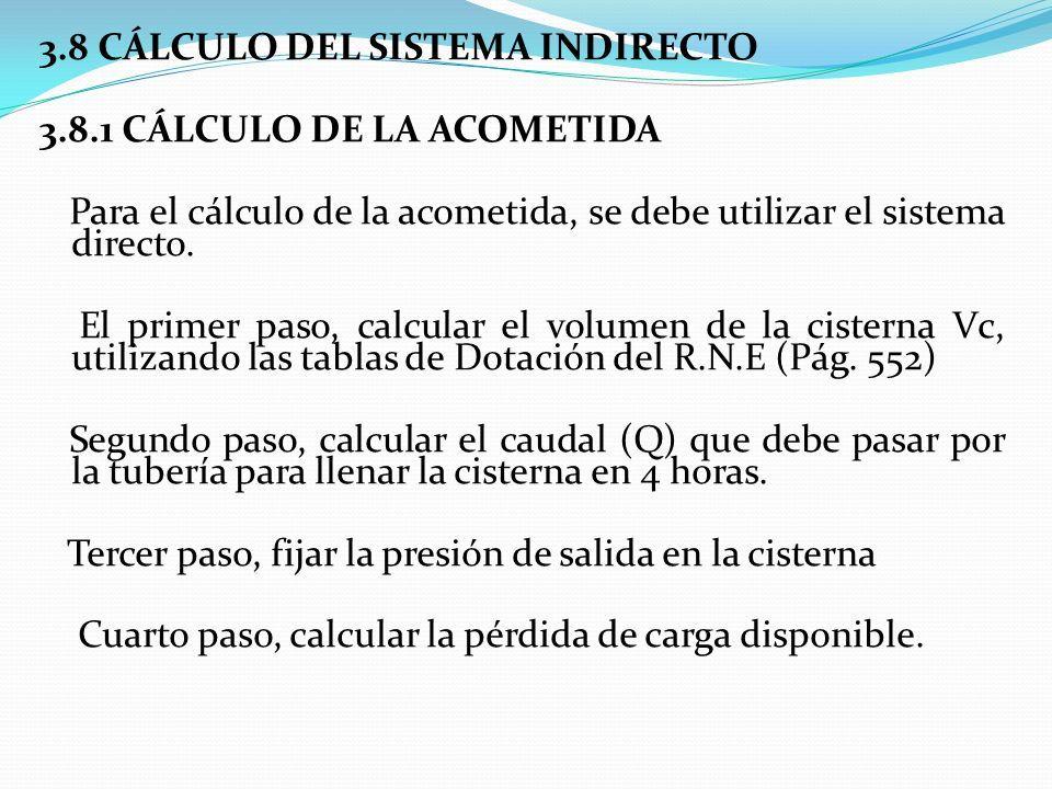 3.8 CÁLCULO DEL SISTEMA INDIRECTO 3.8.1 CÁLCULO DE LA ACOMETIDA Para el cálculo de la acometida, se debe utilizar el sistema directo.