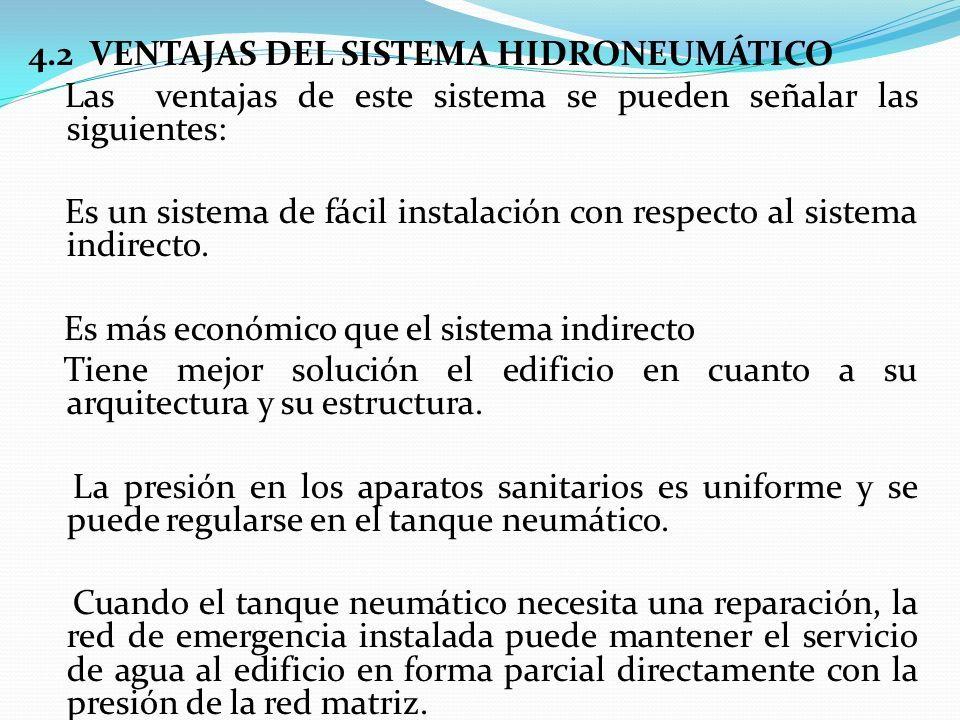 4.2 VENTAJAS DEL SISTEMA HIDRONEUMÁTICO Las ventajas de este sistema se pueden señalar las siguientes: Es un sistema de fácil instalación con respecto al sistema indirecto.