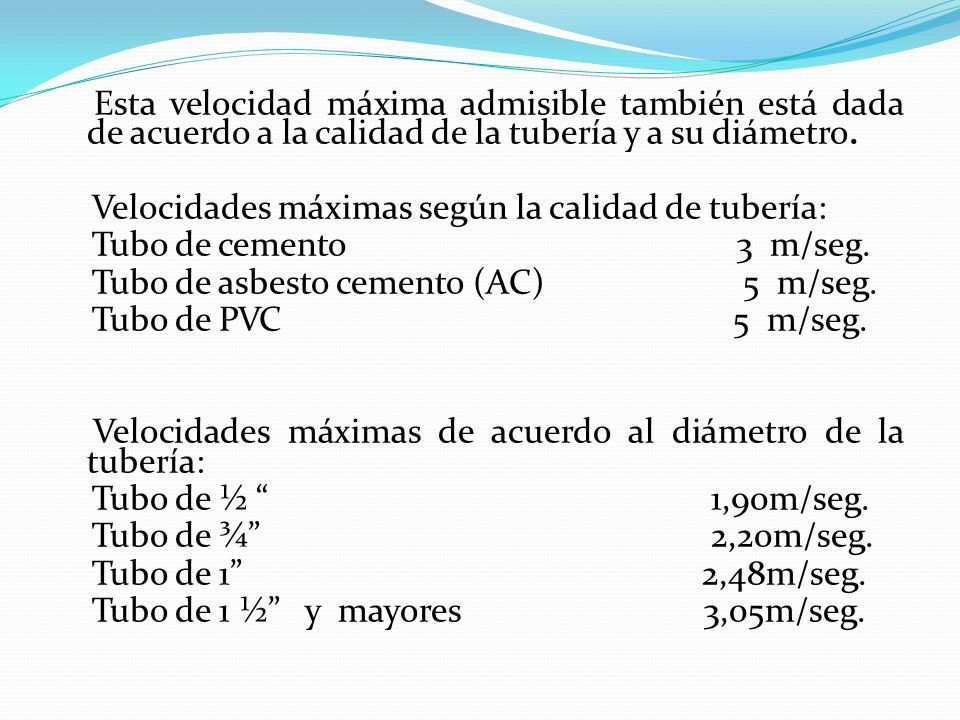 Esta velocidad máxima admisible también está dada de acuerdo a la calidad de la tubería y a su diámetro.