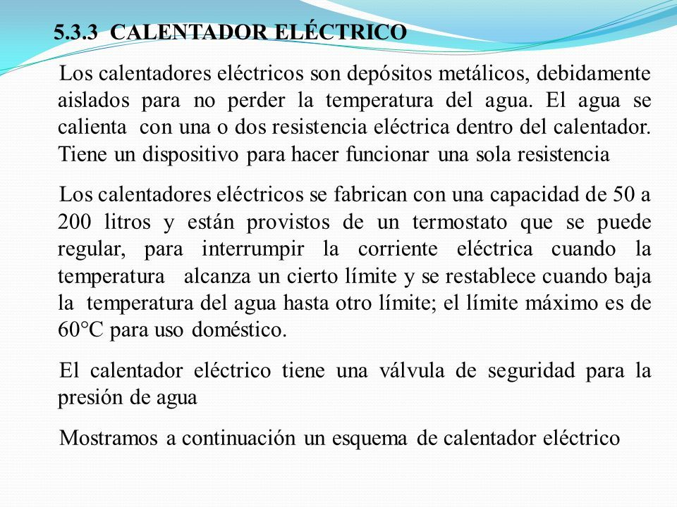 5.3.3 CALENTADOR ELÉCTRICO Los calentadores eléctricos son depósitos metálicos, debidamente aislados para no perder la temperatura del agua.