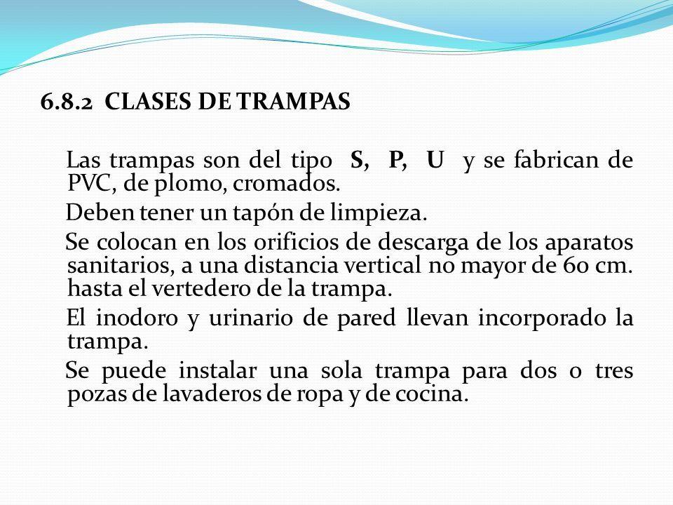 6.8.2 CLASES DE TRAMPAS Las trampas son del tipo S, P, U y se fabrican de PVC, de plomo, cromados.