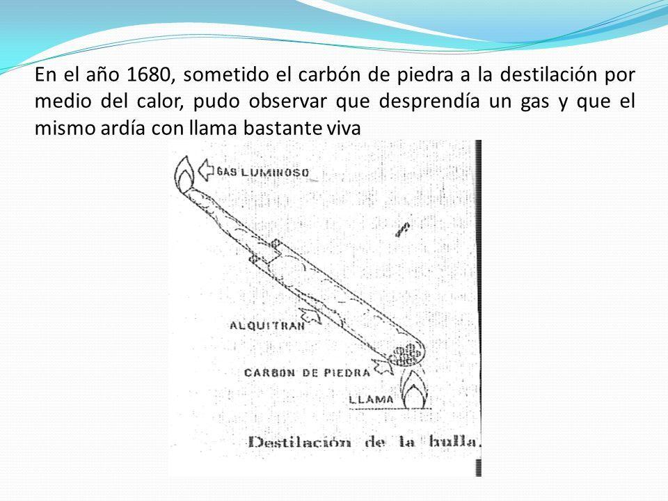 En el año 1680, sometido el carbón de piedra a la destilación por medio del calor, pudo observar que desprendía un gas y que el mismo ardía con llama bastante viva