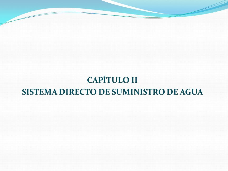 CAPÍTULO II SISTEMA DIRECTO DE SUMINISTRO DE AGUA
