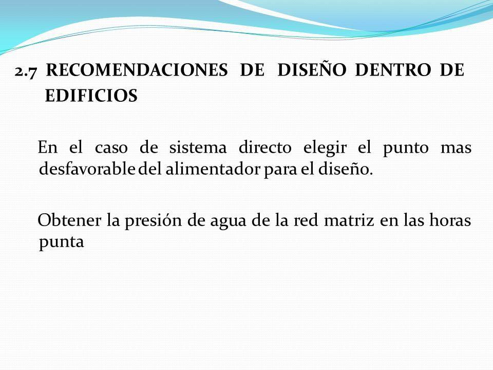2.7 RECOMENDACIONES DE DISEÑO DENTRO DE EDIFICIOS En el caso de sistema directo elegir el punto mas desfavorable del alimentador para el diseño.