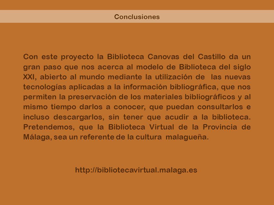 Conclusiones Con este proyecto la Biblioteca Canovas del Castillo da un gran paso que nos acerca al modelo de Biblioteca del siglo XXI, abierto al mun