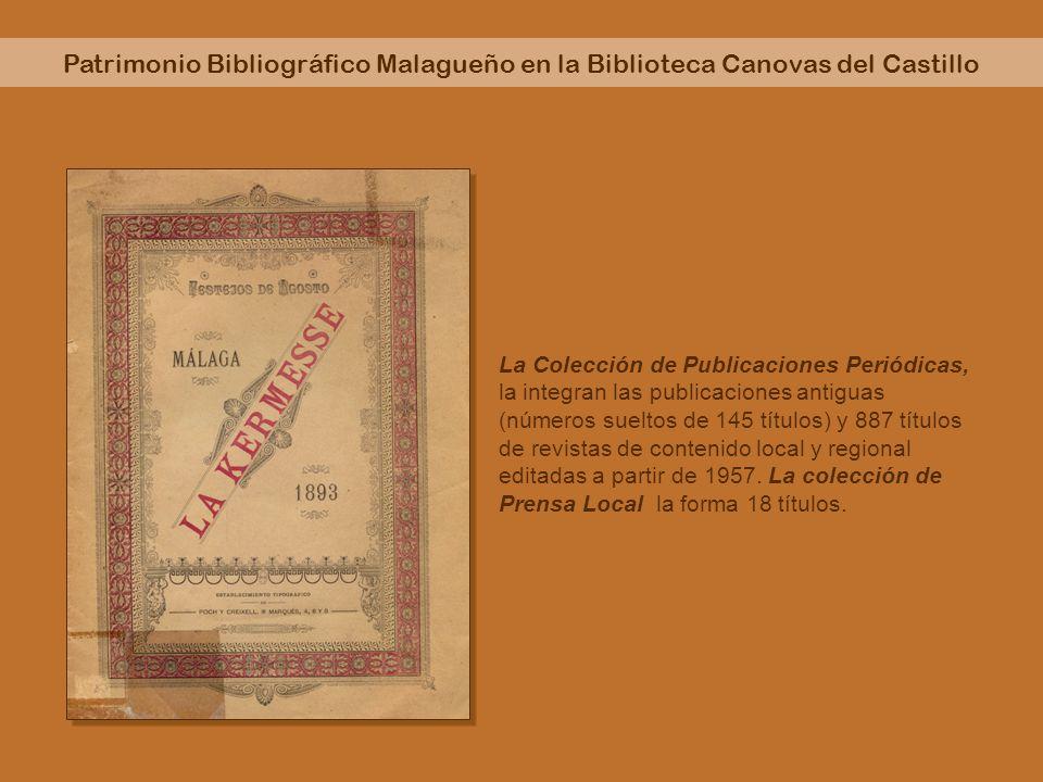 Patrimonio Bibliográfico Malagueño en la Biblioteca Canovas del Castillo La Colección de Publicaciones Periódicas, la integran las publicaciones antig