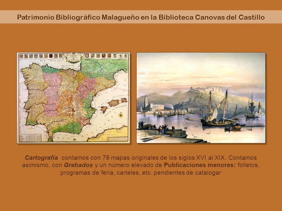 Patrimonio Bibliográfico Malagueño en la Biblioteca Canovas del Castillo Cartografía contamos con 78 mapas originales de los siglos XVI al XIX. Contam