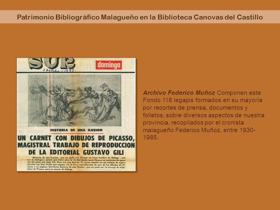 Patrimonio Bibliográfico Malagueño en la Biblioteca Canovas del Castillo Archivo Federico Muñoz Componen este Fondo 118 legajos formados en su mayoría