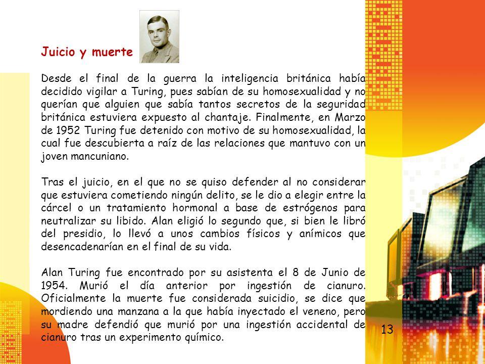 Juicio y muerte Desde el final de la guerra la inteligencia británica había decidido vigilar a Turing, pues sabían de su homosexualidad y no querían q