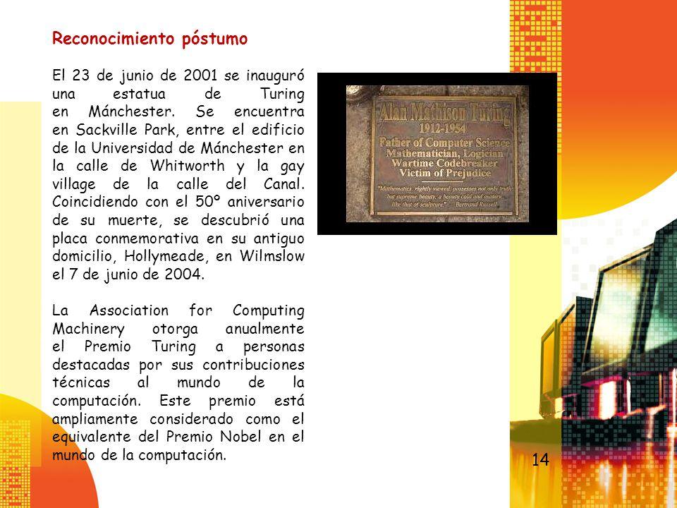 Reconocimiento póstumo El 23 de junio de 2001 se inauguró una estatua de Turing en Mánchester. Se encuentra en Sackville Park, entre el edificio de la