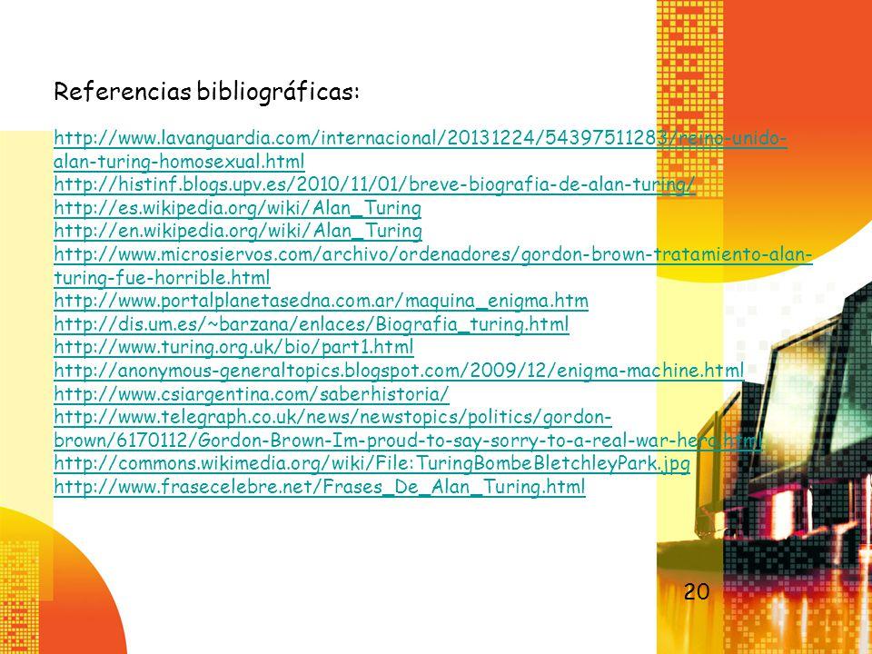 Referencias bibliográficas: http://www.lavanguardia.com/internacional/20131224/54397511283/reino-unido- alan-turing-homosexual.html http://histinf.blo