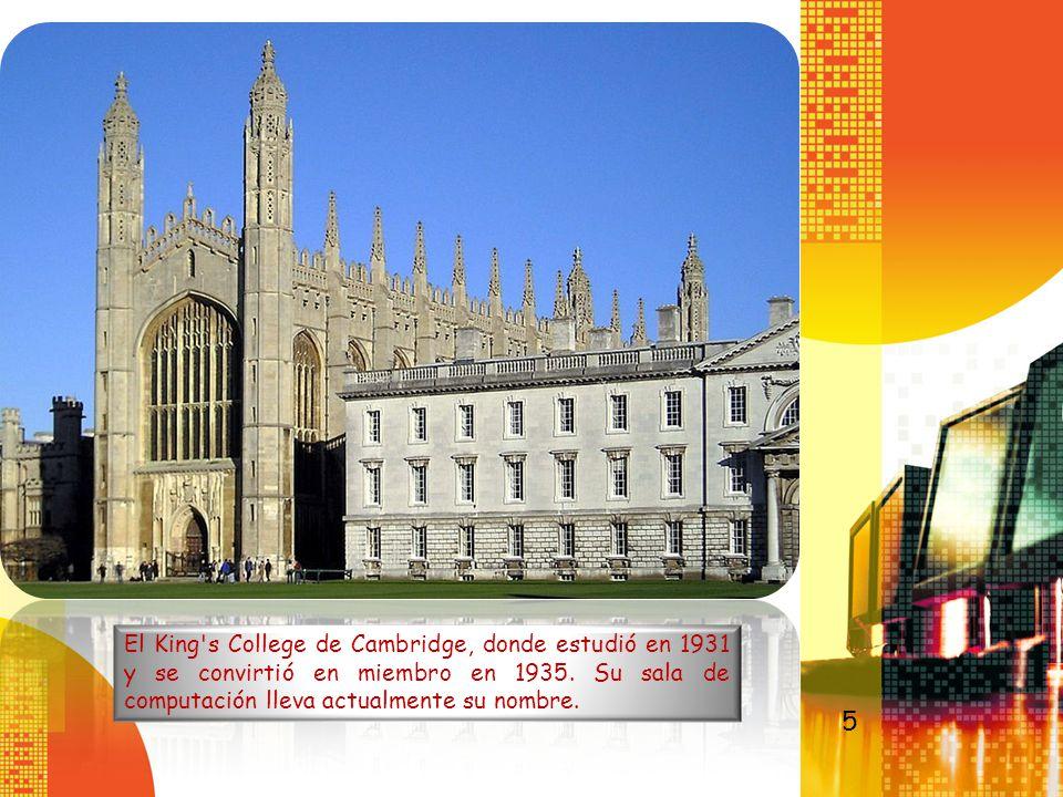 El King's College de Cambridge, donde estudió en 1931 y se convirtió en miembro en 1935. Su sala de computación lleva actualmente su nombre. 5